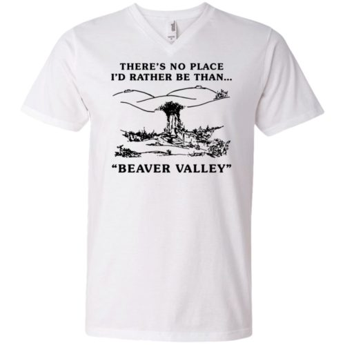 There's no place I'd rather be than beaver valley hoodie, t shirt