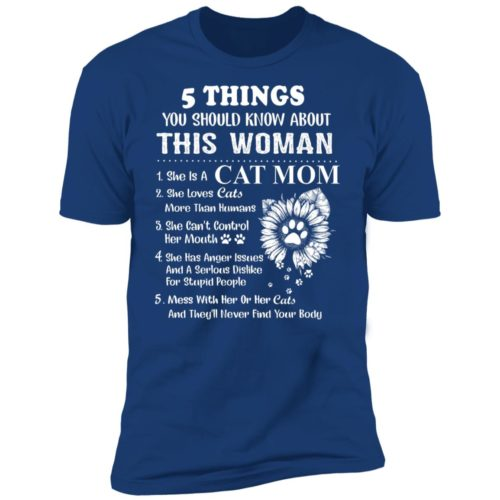 5 things you should know about this woman she is a cat mom shirt