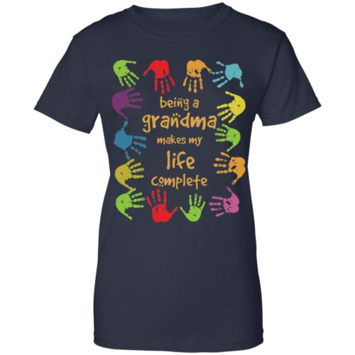 Being a grandma makes my life complete hoodie, ls, t shirt
