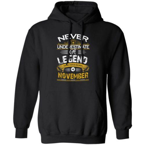 Never underestimate a legend born in November hoodie, ls, t shirt