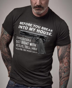 Before You Break Into My House Stand Outside & Get Right With Jesus T Shirt
