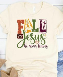 Fale For Jesus He Never Leaves T Shirt