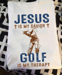 Jesus Is My Savior - Golf Is My Therapy T Shirt