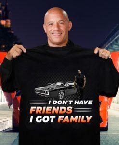 Vin Diesel I Don't Have Friends I Got Family T Shirt