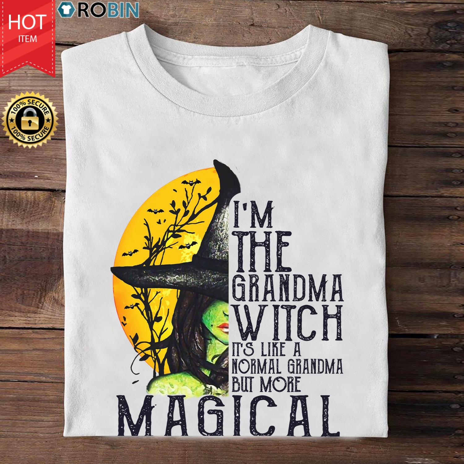 I'm The Grandma Witch It's Like A Normal Grandma But More Magical T Shirt
