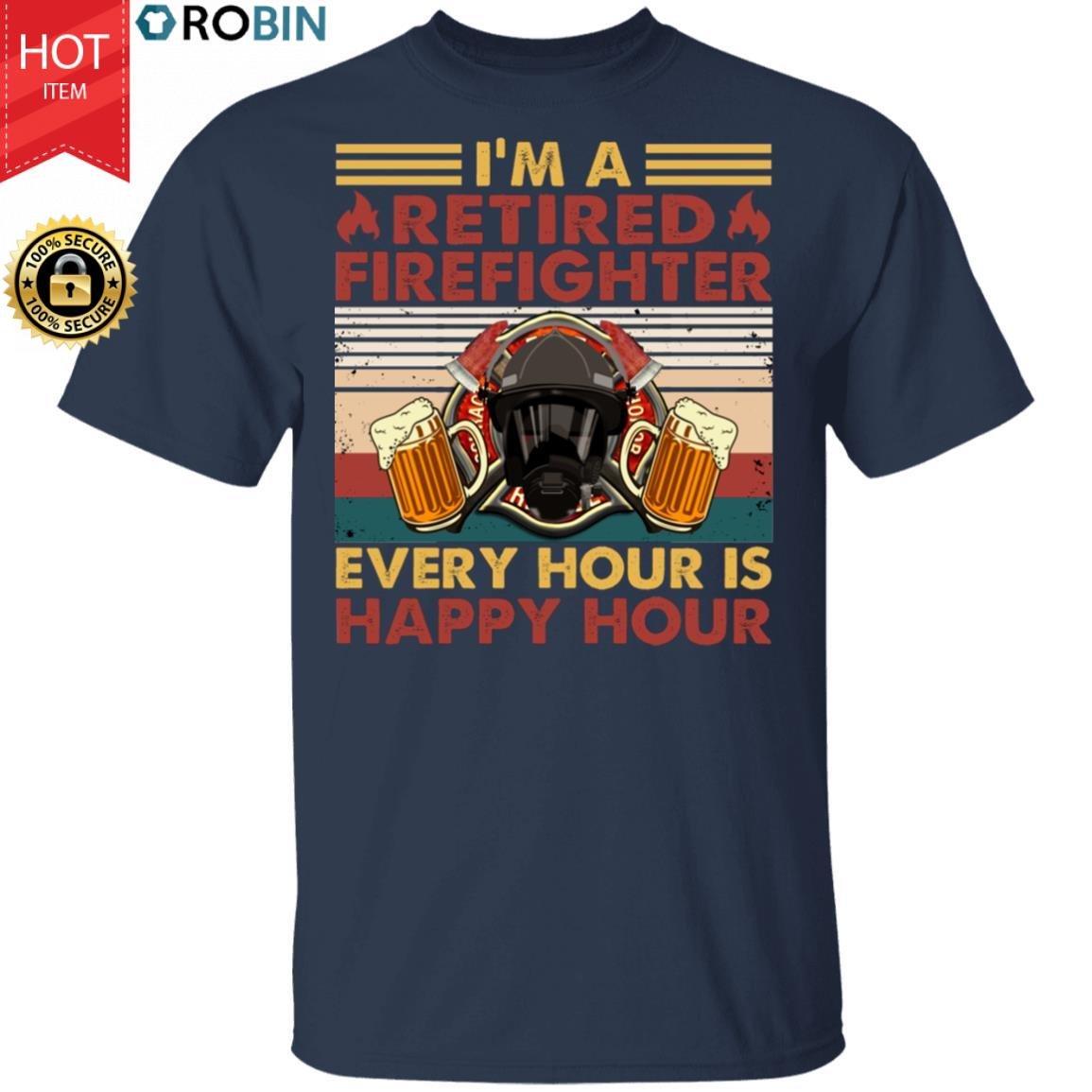 I'm A Retired Firefighter Every Hour Is Happy Hour Vintage