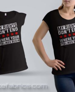 my-rights-don't-end-where-your-feelings-begin-t-shirt