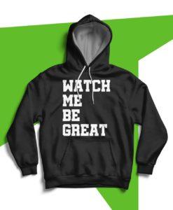 Watch Me Be Great Hoodie