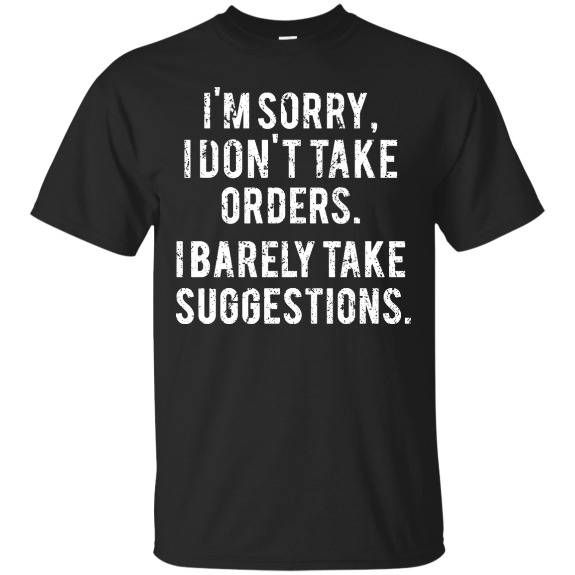Funny Shirts - I am sorry I don't take orders I barely take suggestions T-shirt,Tank top & Hoodies