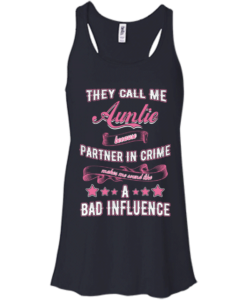 Best Tee for Aunt Day - They call me auntie because partner in crime makes me sound like a bad influence T-shirt,Tank top & Hoodies