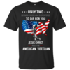 Jesus christ and american veteran defining forces have ever offered to die for you T-shirt,Tank top & Hoodies