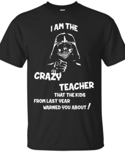 Teacher Shirts - I am the crazy teacher that the kids from last year warned you about T-shirt,Tank top & Hoodies