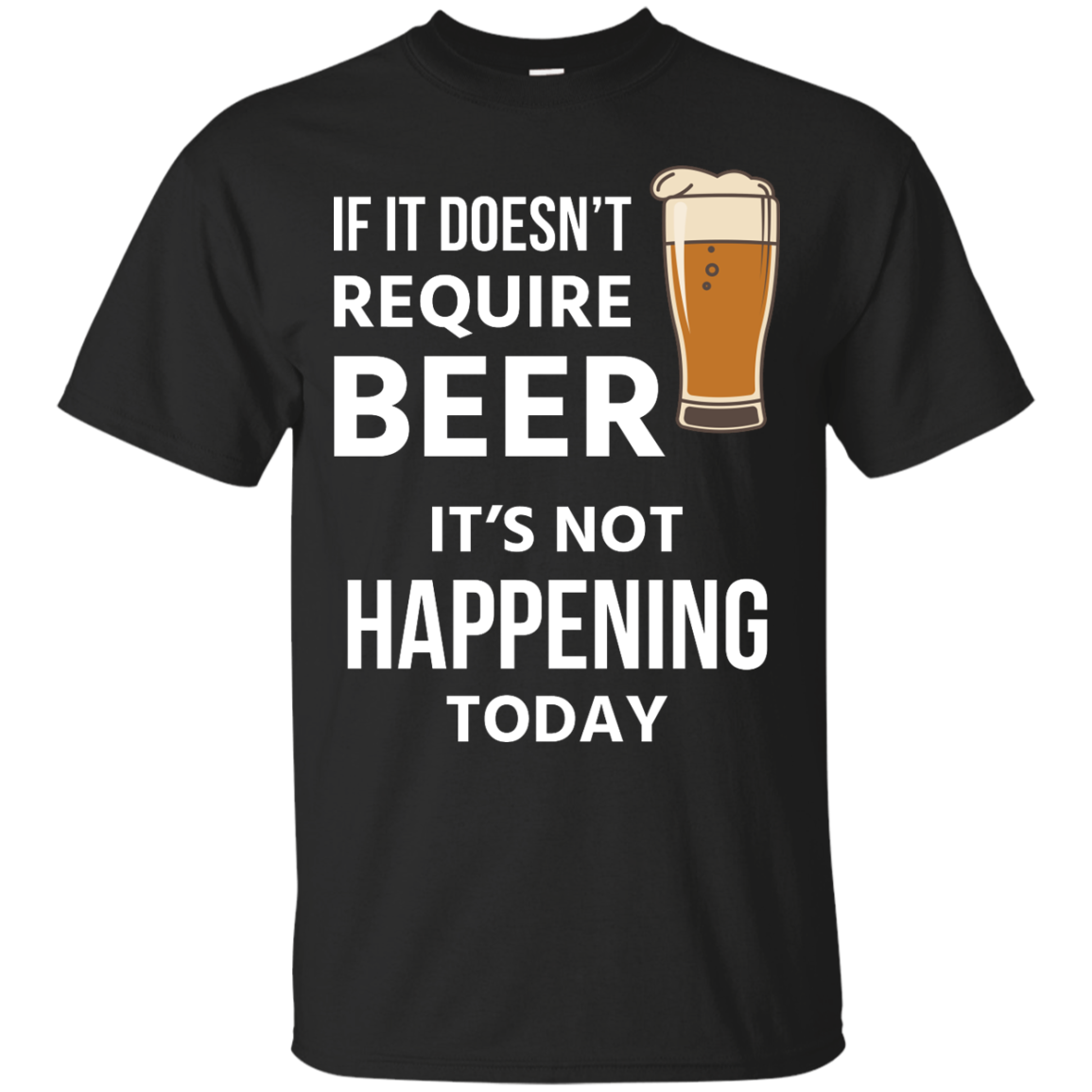 Love beer Shirts If doesn't require beer it's not happening today T shirt,Tank top & Hoodies