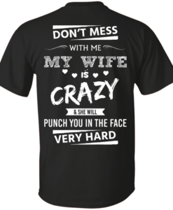 Funny Shirts - Don't mess with me,my wife is crazy & she will punch you in the face very hard T-shirt,Tank top & Hoodies
