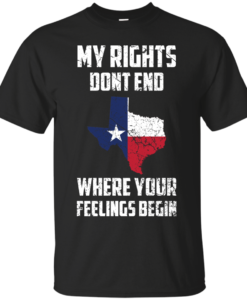 Texas Shirts - My rights dont end where your feelings begin T-shirt,Tank top & Hoodies