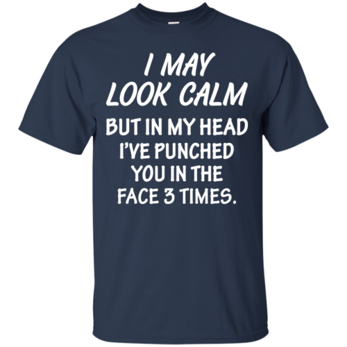 Awesome Tees: Funny I may look calm but in my head i've punched you in the face 3 times T shirt,Tank top & Hoodies