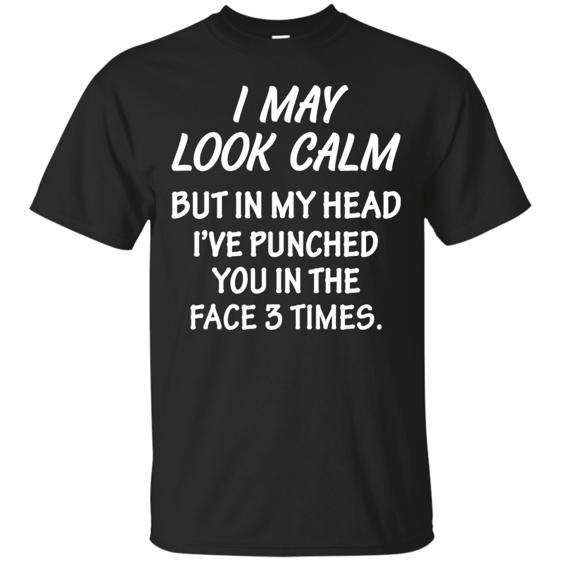 Awesome Tees: Funny - I may look calm but in my head i've punched you in the face 3 times  T-shirt,Tank top & Hoodies