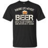 Love Beer Shirts - Imagine life without beer now slap yourself and never do it again T-shirt,Tank top & Hoodies