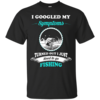 Need to go fishing Shirts - I googled my symptoms turned out i just need to go fishing T-shirt,Tank top & Hoodies
