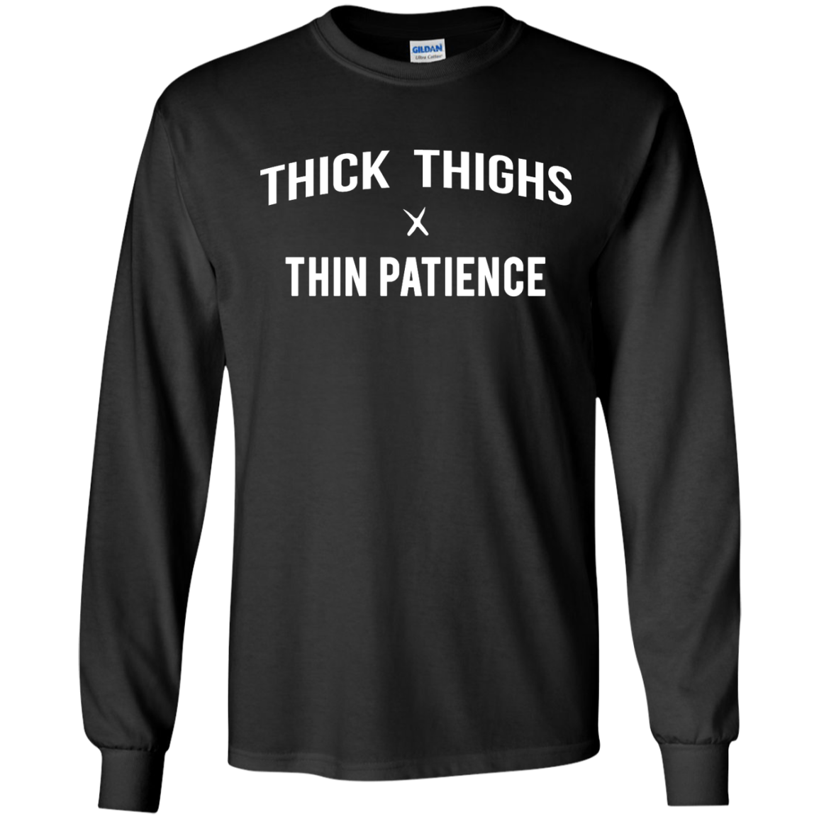 Thick thighs thin patience t shirt tank top long sleeve for Thick long sleeve shirts