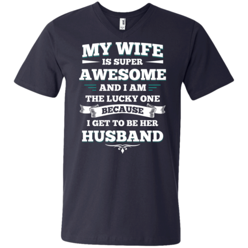 My wife is super awesome and i am the lucky one because i get to be her husband tshirt,tank,hoodie