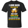 I love beer shirts - Beer loves me - Holy crap I have to pee - Okay maybe just more one t-shirt,tank,sweater,hoodie