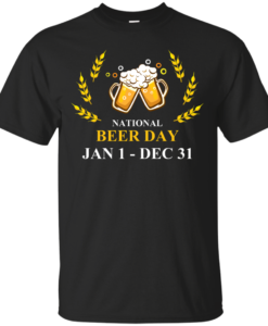 Funny - National beer day Jan 1 to Dec 31 Unisex t-shirt,tank,hoodie,sweater