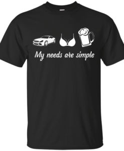 My needs are simple - Camaro - Boob - Beer t-shirt,tank,hoodie,sweater