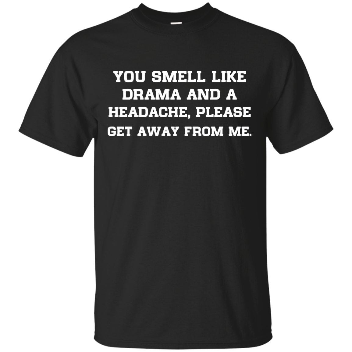 You smell like drama and a headache please get away from me unisex t shirt,tank,hoodie,sweater
