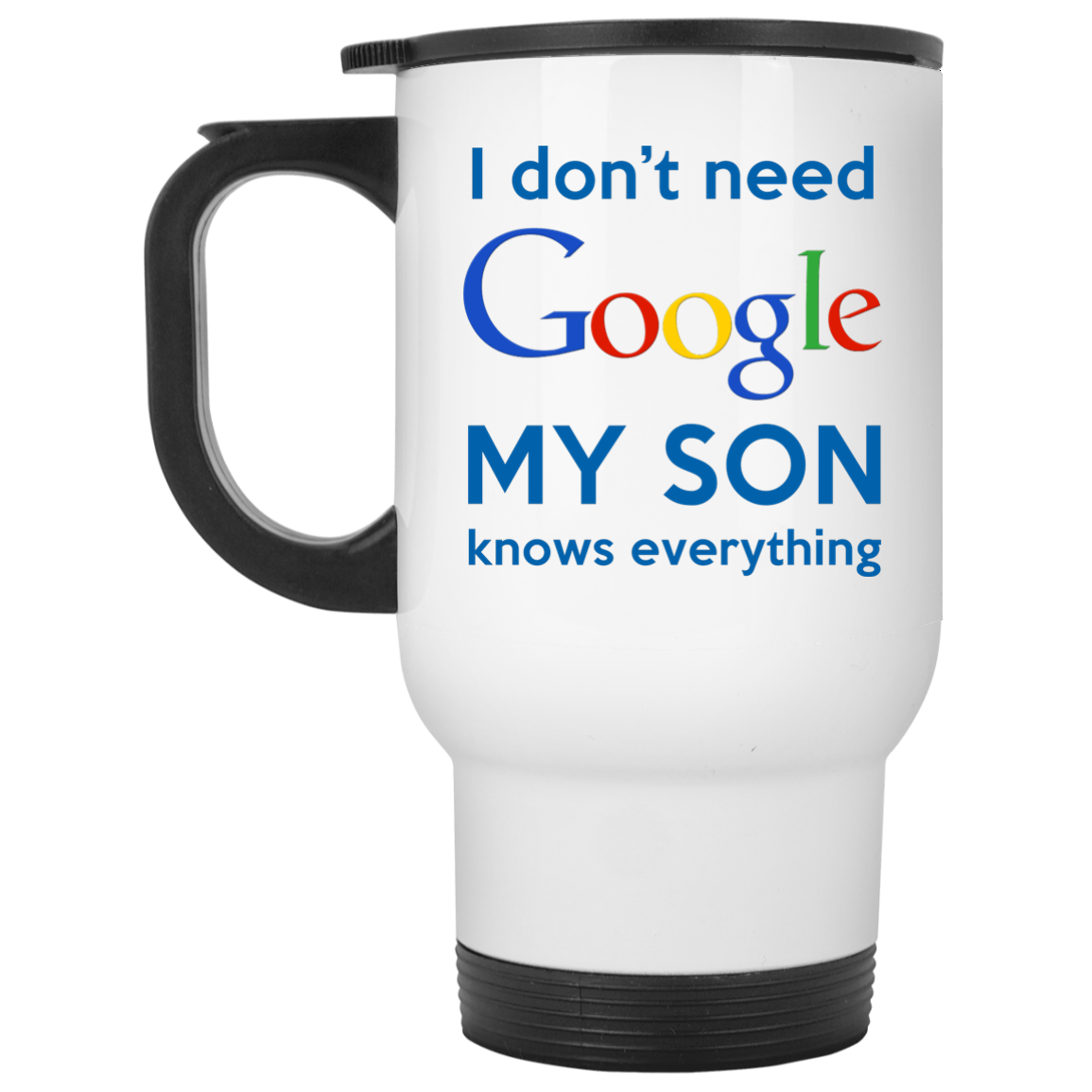 I Don't Need Google My Son Knows Everything Coffee Mug- Gift
