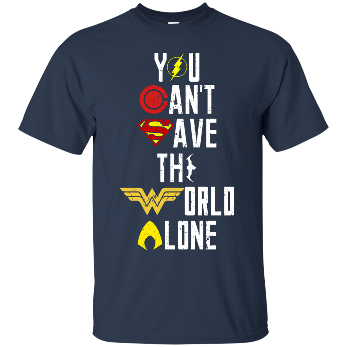 Justice League You can't save the world alone unisex t shirt, tank, hoodie