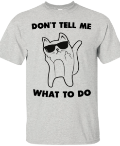 Don't tell me what to do unisex t-shirt, tank, hoodie, sweater