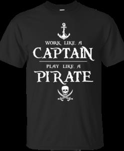 Work like a captain, play like a pirate unisex t-shirt, tank, hoodie