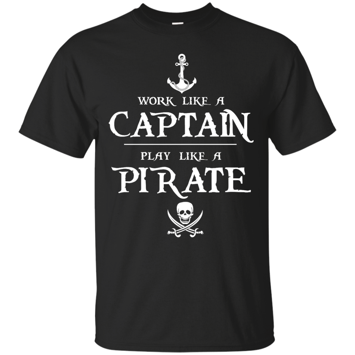 Work like a captain, play like a pirate unisex t shirt, tank, hoodie