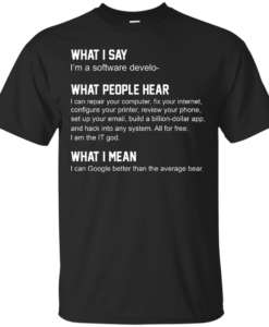 Developer Funny shirts - what people hear when i say i'm a software developer shirt