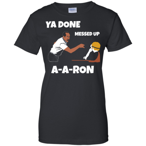 Ya Done Messed Up A A Ron unisex t shirt, tank, hoodie, long sleeve