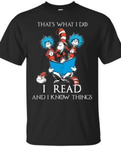 Dr Seuss - That's what I do, I read and I know things t-shirt, tank, hoodie