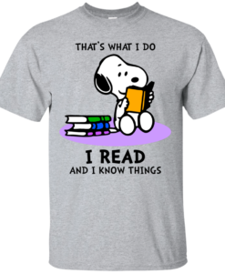 Snoopy : That's what i do, I read and i know things t-shirt, tank, hoodie