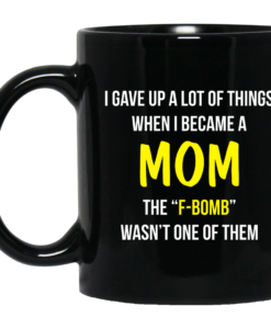 I gave up a lot of things when i became a Mom coffee mugs