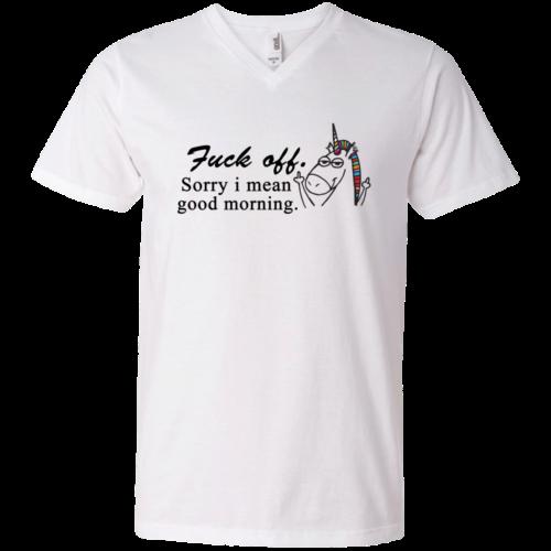 Unicorn : Fuck off Sorry I mean good morning tshirt, vneck, tank, hoodie