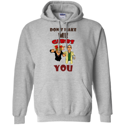 Don't make me gibbs slap you tshirt, vneck , tank, hoodie