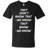 They don't know that we know they know we know t shirt, vneck, tank, hoodie