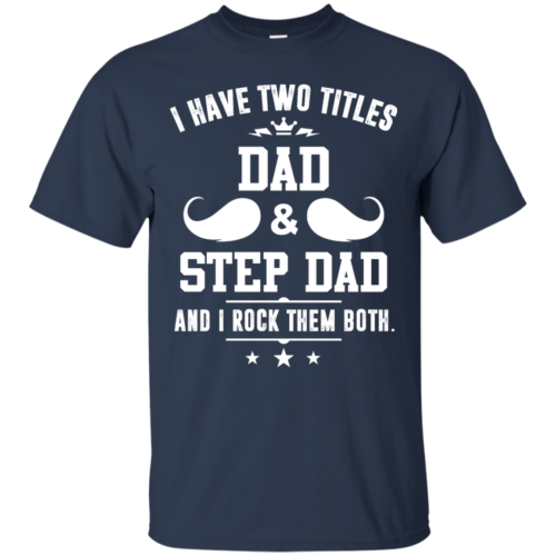I have two titles dad and step dad vneck, tshirt, tank, hoodie