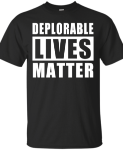 Deplorable Lives Matter - Proud to be Deplorable t-shirt