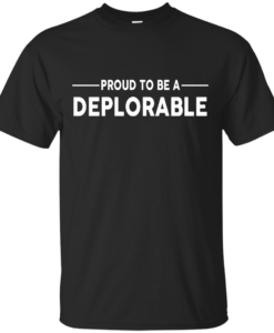 Proud to be Deplorable T-shirt, Hoodies, Tank Top