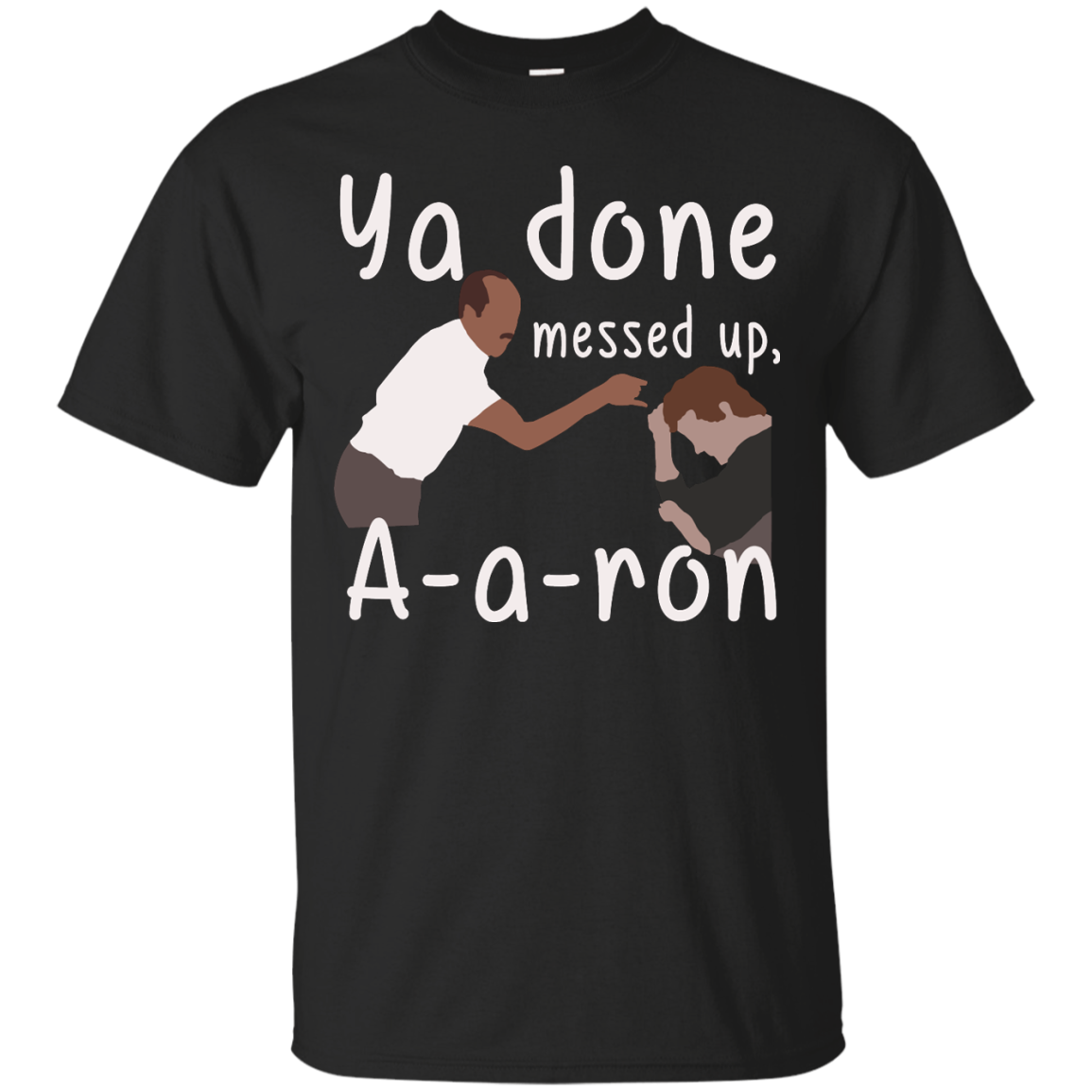 Ya Done Messed Up A a ron, aaron t shirt, hoodies, tank top