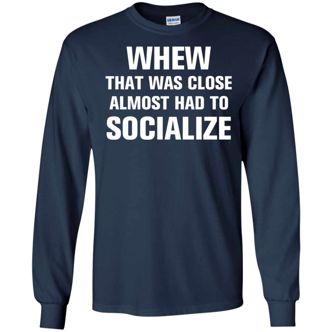 Whew that was close almost had to socialize tshirt, vneck, tank, hoodie