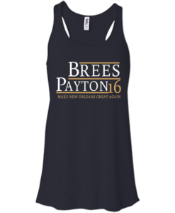 Brees Payton for president 2016 t shirt & hoodies