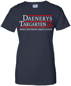 Daenerys Targaryen for president 2016 t shirt & hoodies
