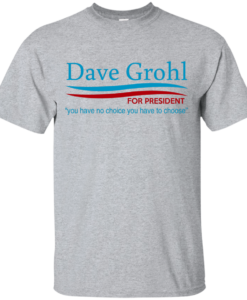 Dave Grohl president 16 t-shirt/hoodies/tank top